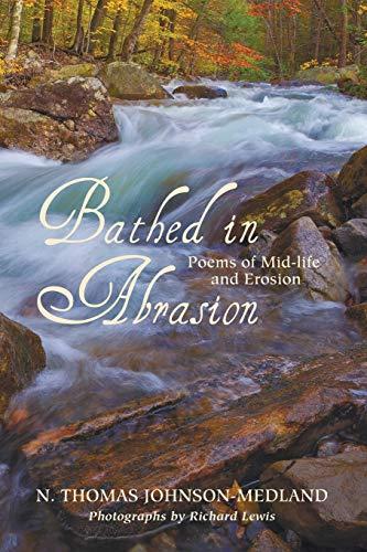 Bathed in Abrasion: Poems of Midlife and Erosion: Johnson-Medland, N. Thomas