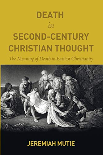 9781498201643: Death in Second-Century Christian Thought: The Meaning of Death in Earliest Christianity