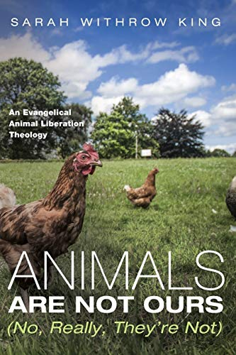 9781498201803: Animals Are Not Ours (No, Really, They're Not): An Evangelical Animal Liberation Theology