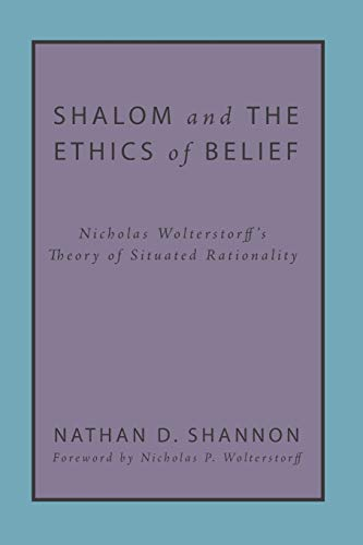 9781498202244: Shalom and the Ethics of Belief: Nicholas Wolterstorff's Theory of Situated Rationality