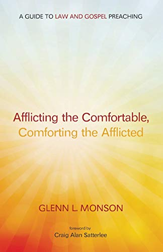 Afflicting the Comfortable, Comforting the Afflicted: A Guide to Law and Gospel Preaching: Monson, ...