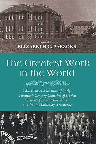 The Greatest Work in the World: Education as a Mission of Early Twentieth-Century Churches of ...