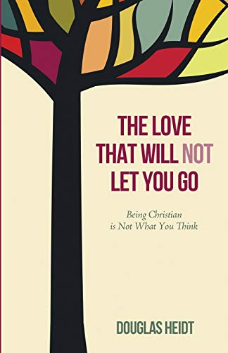 9781498203517: The Love that Will Not Let You Go: Being Christian is Not What You Think