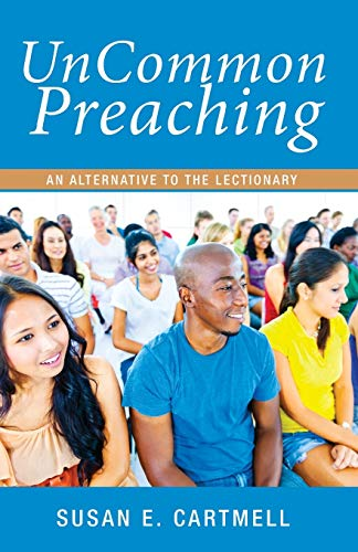 9781498204453: UnCommon Preaching: An Alternative to the Lectionary