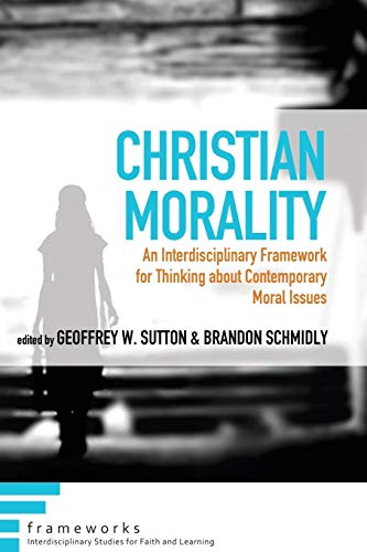 Christian Morality: An Interdisciplinary Framework for Thinking: Pickwick Publications