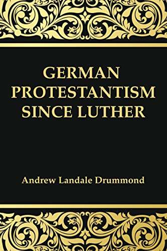 German Protestantism Since Luther: Drummond, Andrew Landale