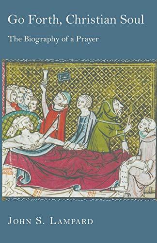 Go Forth, Christian Soul: The Biography of a Prayer: Lampard, John Stuart