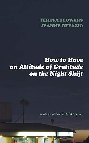 How to Have an Attitude of Gratitude: Flowers, Teresa; Defazio,