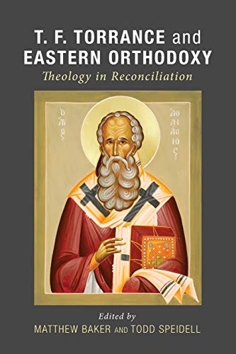 9781498208130: T. F. Torrance and Eastern Orthodoxy: Theology in Reconciliation