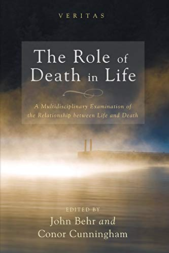 The Role of Death in Life: A Multidisciplinary Examination of the Relationship between Life and ...
