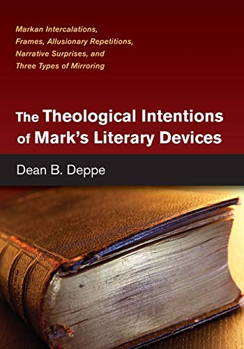 The Theological Intentions of Mark's Literary Devices: Markan Intercalations, Frames, ...