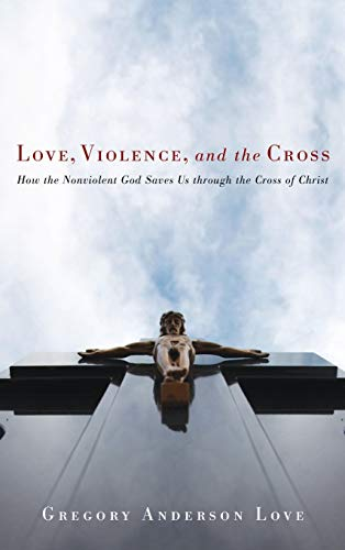 Love, Violence, and the Cross: Gregory Anderson Love