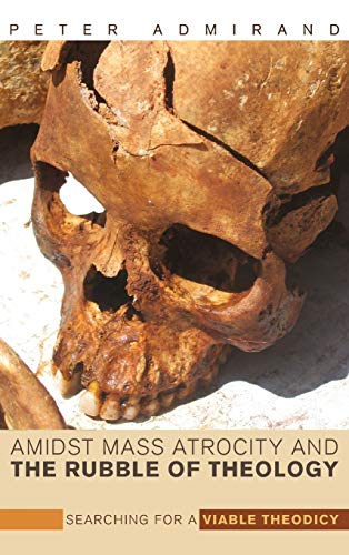 9781498213783: Amidst Mass Atrocity and the Rubble of Theology