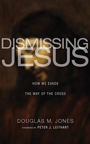 9781498215947: Dismissing Jesus