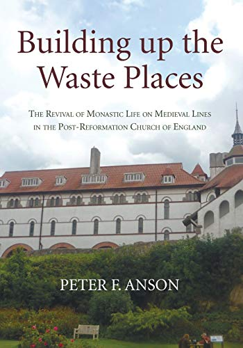 Building up the Waste Places: The Revival of Monastic Life on Medieval Lines in the ...