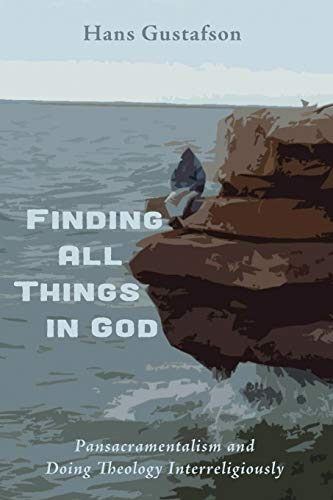 9781498217989: Finding All Things in God: Pansacramentalism and Doing Theology Interreligiously