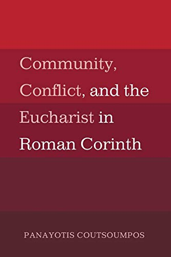 9781498218658: Community, Conflict, and the Eucharist in Roman Corinth