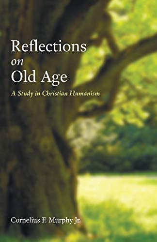 9781498218856: Reflections on Old Age: A Study in Christian Humanism