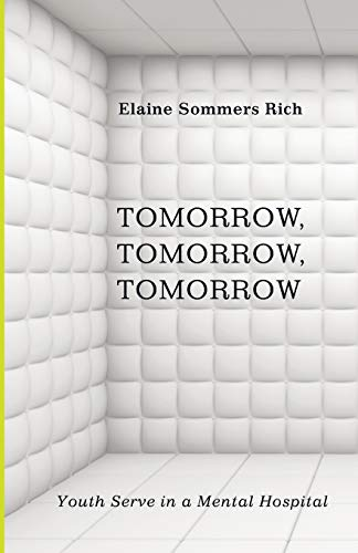 Tomorrow, Tomorrow, Tomorrow: Youth Serve in a Mental Hospital: Rich, Elaine Sommers