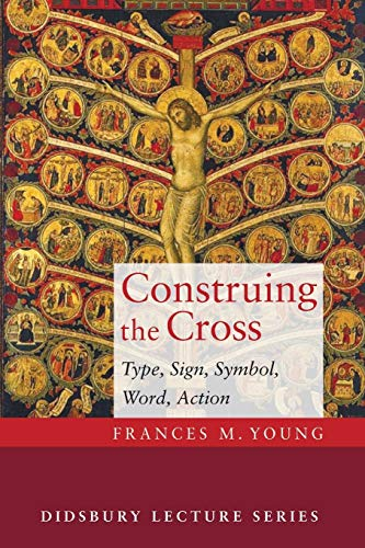 9781498220026: Construing the Cross: Type, Sign, Symbol, Word, Action (The Didsbury Lectures 2014)