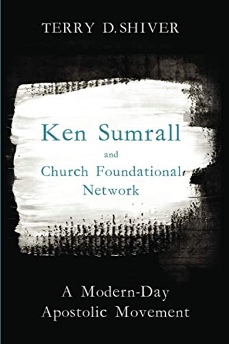9781498221559: Ken Sumrall and Church Foundational Network: A Modern-Day Apostolic Movement