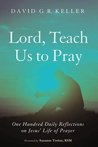 9781498222990: Lord, Teach Us to Pray: One Hundred Daily Reflections on Jesus' Life of Prayer