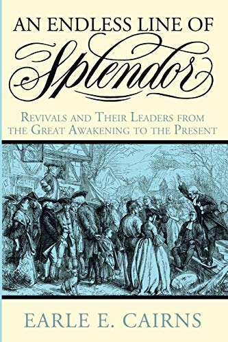 9781498223409: An Endless Line of Splendor: Revivals and Their Leaders from the Great Awakening to the Present
