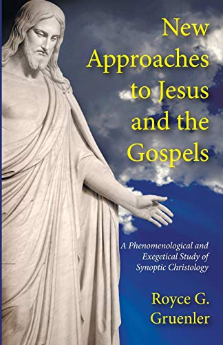 New Approaches to Jesus and the Gospels: A Phenomenological and Exegetical Study of Synoptic ...