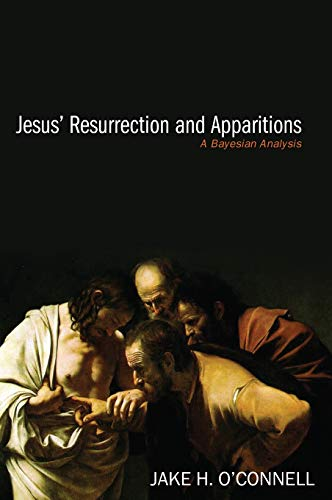 Jesus' Resurrection and Apparitions: Jake H O'Connell