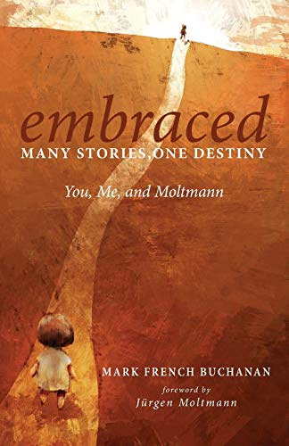9781498229210: Embraced: Many Stories, One Destiny: You, Me, and Moltmann