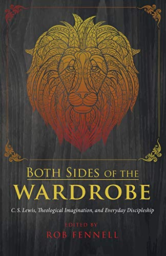 9781498229876: Both Sides of the Wardrobe: C. S. Lewis, Theological Imagination, and Everyday Discipleship