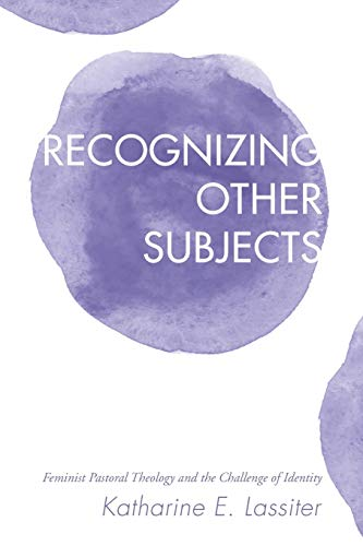 9781498230377: Recognizing Other Subjects: Feminist Pastoral Theology and the Challenge of Identity