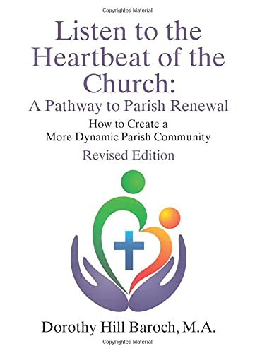 Listen to the Heartbeat of the Church, Revised Edition: A Pathway to Parish Renewal: How to Create ...