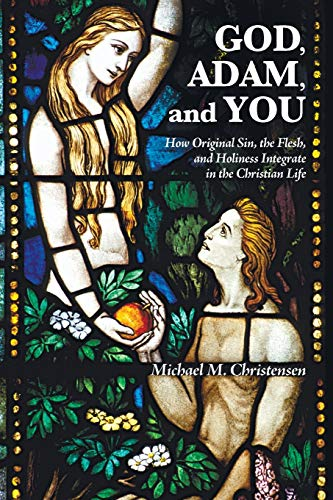 9781498230667: God, Adam, and You: How Original Sin, the Flesh, and Holiness Integrate in the Christian Life