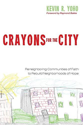 9781498230872: Crayons for the City: Reneighboring Communities of Faith to Rebuild Neighborhoods of Hope