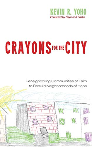 9781498230896: Crayons for the City: Reneighboring Communities of Faith to Rebuild Neighborhoods of Hope