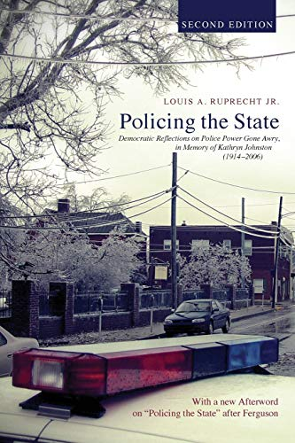 Policing the State, Second Edition: Democratic Reflections on Police Power Gone Awry, in Memory of ...