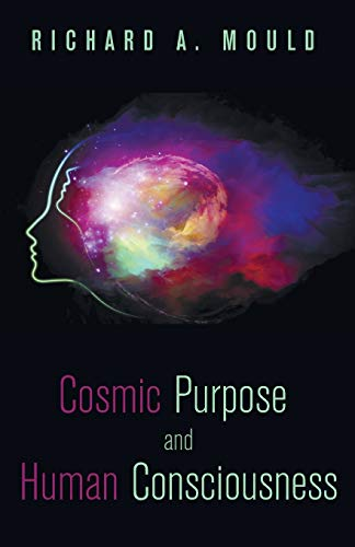 9781498231473: Cosmic Purpose and Human Consciousness