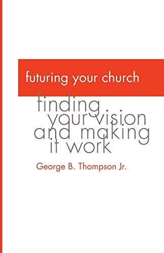 9781498231978: Futuring Your Church: Finding Your Vision and Making it Work
