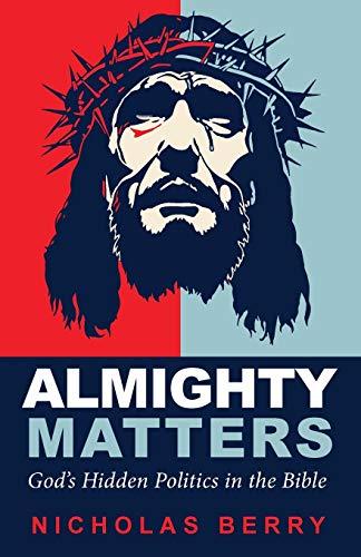 9781498234214: Almighty Matters: God's Hidden Politics in the Bible