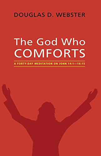 9781498234405: The God Who Comforts: A Forty-Day Meditation on John 14:1-16:15