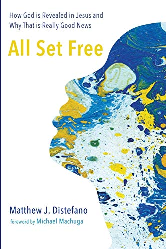 9781498234580: All Set Free: How God is Revealed in Jesus and Why That is Really Good News