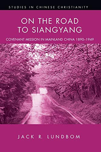 9781498235297: On the Road to Siangyang: Covenant Mission to Mainland China 1890-1949 (Studies in Chinese Christianity)