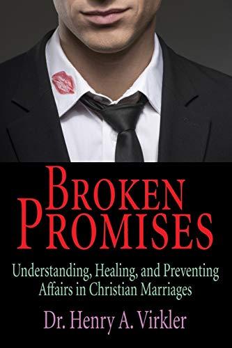 Broken Promises: Understanding, Healing, and Preventing Affairs in Christian Marriages: Virkler, ...