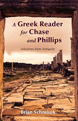 A Greek Reader for Chase and Phillips: Brian Schmisek
