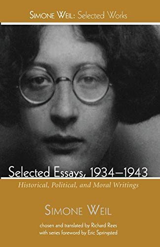 9781498239219: Selected Essays, 1934-1943: Historical, Political, and Moral Writings (Simone Weil: Selected Works)