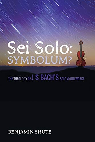 9781498239417: Sei Solo: Symbolum?: The Theology of J. S. Bach's Solo Violin Works