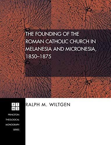 9781498249782: The Founding of the Roman Catholic Church in Melanesia and Micronesia, 1850-1875
