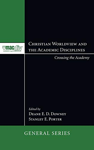 9781498253222: Christian Worldview and the Academic Disciplines