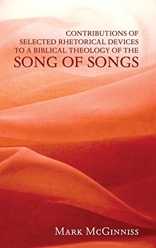 9781498256995: Contributions of Selected Rhetorical Devices to a Biblical Theology of The Song of Songs